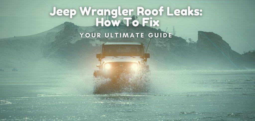 Jeep Wrangler Roof Leaks